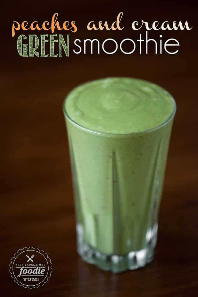 Peaches and Cream Green Smoothie | Self Proclaimed Foodie