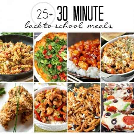 25+ 30 Minute Back-to-School Meals