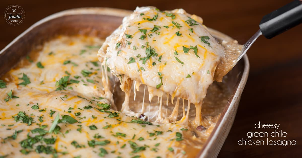 Green Chile Chicken Lasagna Self Proclaimed Foodie