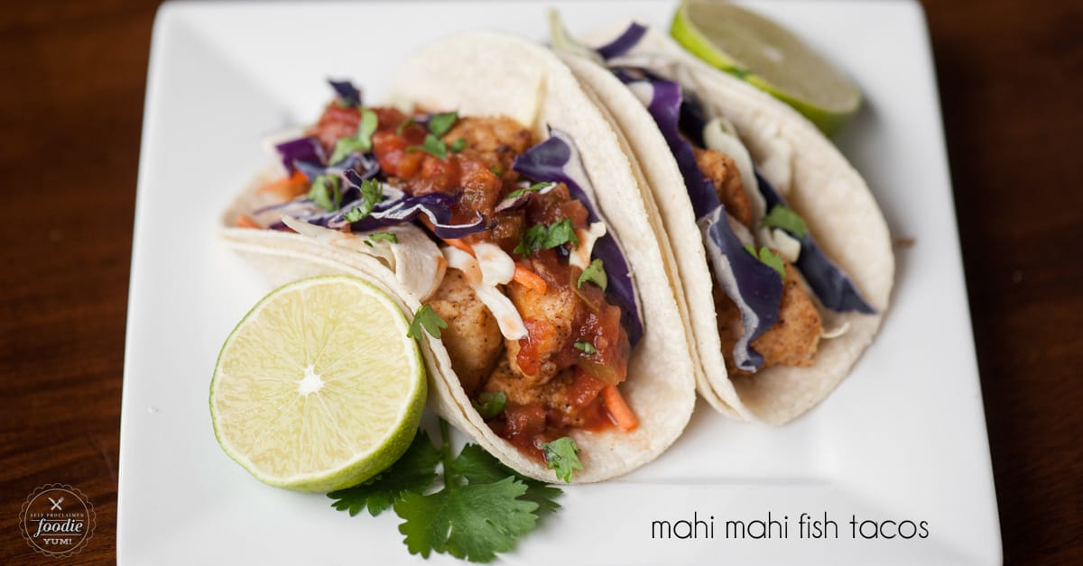 Mahi Mahi Fish Tacos Self Proclaimed Foodie