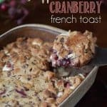 Make Ahead Stuffed Cranberry French Toast is a delicious and easy way to prepare a sweet and filling breakfast for your family the night before.
