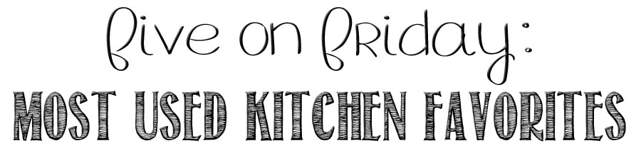 Today's Five on Friday: Most Used Kitchen Favorites post features my favorite kitchen items and is a great gift giving guide for the holidays.